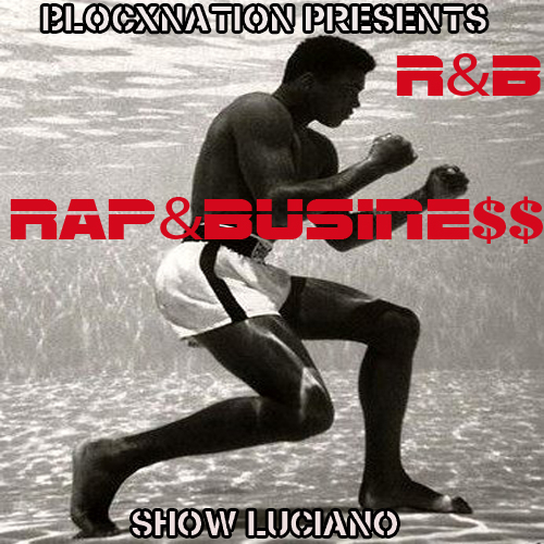 R&B: Rap & Business, Show Luciano's new mixtape.
